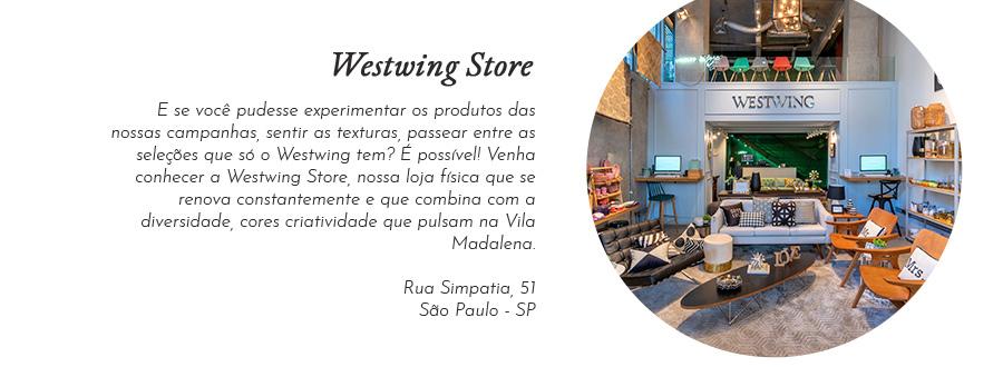 Loja física Westwing   Venha nos visitar   Westwing.com.br